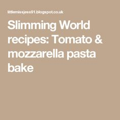 Slimming World recipes: Tomato & mozzarella pasta bake
