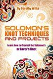 Free Kindle Book -   Solomon's Knot Techniques and Projects: Learn How to Crochet the Solomon's or Lover's Knot