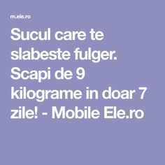 Sucul care te slabeste fulger. Scapi de 9 kilograme in doar 7 zile! - Mobile Ele.ro Bariatric Recipes, Acv, Loving Your Body, How To Get Rid, Good To Know, Smoothie, The Cure, Deserts, Food And Drink