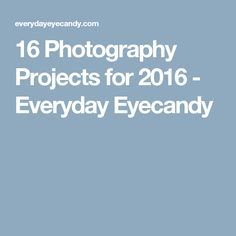 16 Photography Projects for 2016 - Everyday Eyecandy