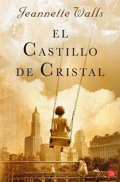 El castillo de cristal (Jeannette Walls)Una historia transformadora sobre la locura, la pobreza y el amor. Algunas pocas veces en la vida nos encontramos con libros excepcionales. Libros que se nos van imponiendo lentamente, que nos envuelven con su magia y que se instalan en nuestro corazón para no irse más.