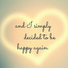 Happy again quotes, happy with life quotes, finally happy quotes, h Now Quotes, Quotes To Live By, Motivational Quotes, Inspirational Quotes, I Choose Happiness Quotes, Quotes For Myself, Will Power Quotes, Quotes Of Love, I Will Always Love You Quotes