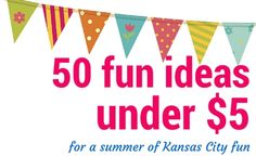 50 Fun Ideas Under $5 for a Summer of KC Fun - All About Kansas City - Web Exclusives 2015 - Kansas City, MO