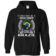 It May Not Be A Perfect Country But I Still Love Brazil - #business shirts #designer hoodies. ORDER NOW => https://www.sunfrog.com/States/It-May-Not-Be-A-Perfect-Country-But-I-Still-Love-Brazil-vrflvvwexv-Black-Hoodie.html?id=60505