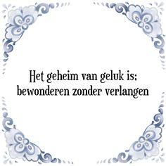 Delfts blauwe tegeltjes: Het geheim van geluk is Word 2, True Words, Plexus Products, Happy Quotes, Qoutes, Wisdom, Thoughts, Humor, Personalized Items