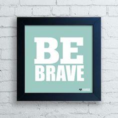 Quadro Be Brave — www.encadreeposters.com.br