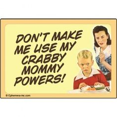 Don't make me use my crabby mommy powers! Refrigerator Magnet #7686 - Retro Bitch Refrigerator Magnets - Refrigerator Magnets