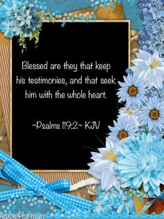 Blessed are they that keep his testimonies, and that seek him with the whole heart.