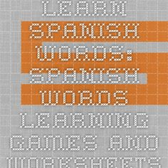 Learn Spanish words: Spanish words Learning Games and Worksheets