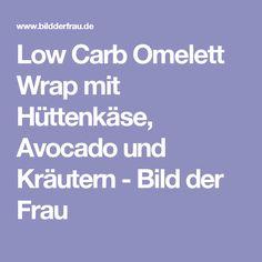 Low Carb Omelett Wrap mit Hüttenkäse, Avocado und Kräutern - Bild der Frau