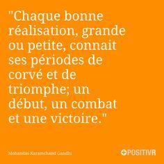 """""""Chaque bonne réalisation, grande ou petite, connait ses périodes de corvé et de triomphe; un début, un combat et une victoire."""" Mohandas Karamchand Gandhi #combativité #difficulté #effort #motivation #citation #citations #france #quote"""