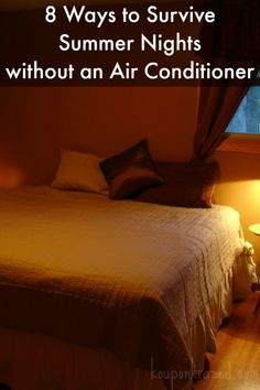 8 Ways to Survive Summer Nights without an Air Conditioner  http://kouponkrazed.com/2014/04/8-ways-survive-summer-nights-without-air-conditioner/