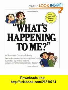 Whats Happening to Me? A Guide to Puberty (9780818403125) Peter Mayle, Arthur Robins , ISBN-10: 0818403128  , ISBN-13: 978-0818403125 ,  , tutorials , pdf , ebook , torrent , downloads , rapidshare , filesonic , hotfile , megaupload , fileserve