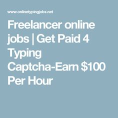 Freelancer online jobs | Get Paid 4 Typing Captcha-Earn $100 Per Hour