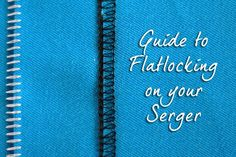 Sewing 101: Flatlocking with your Serger - Tutorial by www.thingsforboys.com