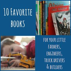 10 Favorite Books for Little Farmers, Truck Drivers, Engineers, and Builders