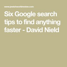 Six Google search tips to find anything faster    - David Nield