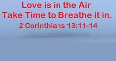 GOD Morning from, Trinity TX Today is Saturday 10-2-2021 Day 275 in the 2021 Journey Make It A Great Day, Everyday! Love is in the Air, Take Time to Breathe It In. Today's Scriptures: 2 Corinthians 13:11-14 ...Become complete. Be of good comfort, be of one mind, live in peace; and the God of love and peace will be with you... The grace of the Lord Jesus Christ, and the love of God, and the communion of the Holy Spirit be with you all. Amen. Psalm 118, Psalms, Scripture For Today, Holy Spirit, Gods Love, Peace And Love, Jesus Christ, Breathe, Lord