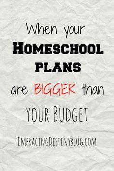 When your Homeschool Plans are Bigger than your Budget at embracingdestinyblog.com
