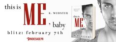 This is Me Baby by K Webster Book Blitz  This is Me Baby  by K. WebsterWar &Peace SeriesPublication Date:February 7 2017Genres: Adult Contemporary Dark Romance  Purchase: Amazon|Amazon UK|Amazon CAN|Amazon AUS|Nook|iBooks|Kobo  This is the fifth book in the series. First four books must be read first in order to understand this story line.  The game was over and they stole the victory away from ME. Cheating. Lies. Corruption. Death. This pawn never stood a chance. But then he came for ME. He…