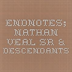 Endnotes; Nathan Veal Sr. & Descendants