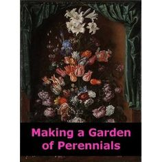 http://p-interest.in/redirector.php?p=B007P9VL1G  Making a Garden of Perennials (Illustrated) (Kindle Edition)