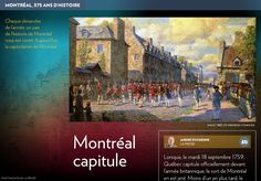 Lorsque, le mardi 18septembre1759,  Québec capitule officiellement devant l'armée britannique, le sort de Montréal en est jeté. Moins d'un an plus tard, le 8septembre1760, ses défenseurs français poseront à leur tour les armes.-C'est que la prise deQuébec est le premier pas –vi