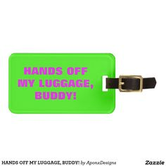 Travel in style with Hands Off luggage tags from Zazzle! Find a design that suits your suitcase or create your own. Make your tags today! Luggage Bags, Travel Style, Hands