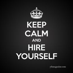 Keep calm and hire yourself.  Small Business / Startups / Entrepreneurs http://www.janetcampbell.ca/