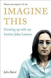 Imagine This: Growing Up with My Brother, John Lennon by Baird, Julia (2008) Paperback by Julia Baird | LibraryThing
