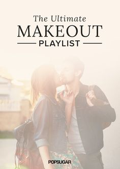 50 Songs You Should Definitely Make Out To