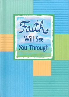 Faith Will See You Through, A Blue Mountain Arts' anthology, is filled with encouraging words from an impressive mix of personalities like Desmond Tutu, Joyce Meyer, and May Lou Retton.
