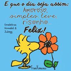 Que o dia seja assim: amoroso, simples, leve, risonho e feliz!!