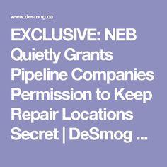 EXCLUSIVE: NEB Quietly Grants Pipeline Companies Permission to Keep Repair Locations Secret   DeSmog Canada