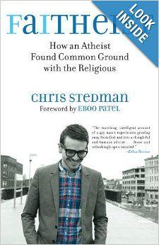 Faitheist: How an Atheist Found Common Ground with the Religious: Chris Stedman: 9780807014455: Amazon.com: Books