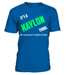 "# IT'S A KAYLON THING YOU WOULDN'T UNDERSTAND .  Special Offer, not available anywhere else!      Available in a variety of styles and colors      Buy yours now before it is too late!      Secured payment via Visa / Mastercard / Amex / PayPal / iDeal      How to place an order            Choose the model from the drop-down menu      Click on ""Buy it now""      Choose the size and the quantity      Add your delivery address and bank details      And that's it!"