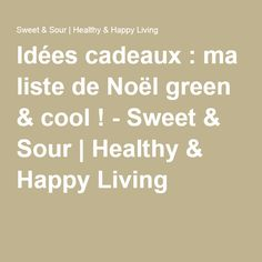 Idées cadeaux : ma liste de Noël green & cool ! - Sweet & Sour | Healthy & Happy Living
