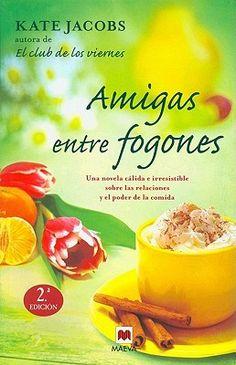 Amigas entre fogones : una novela cálida e irresistible sobre las relaciones y el poder de la comida  by Kate Jacobs