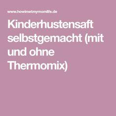 Kinderhustensaft selbstgemacht (mit und ohne Thermomix)