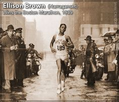 Boston Marathon Winner (1936 & 1939), a true American hero and positive role model to American Indian youths.    Ellison Myers Brown, widely known as Tarzan Brown, and Deerfoot amongst his people, was a two-time winner of the Boston Marathon in 1936 (2:33:40) and 1939 (2:28:51). A member and direct descendant of a notorious family of the Narragansett Indian tribe of Rhode Island, he also participated in the 1936 Summer Olympics in Berlin.
