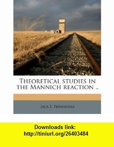 Theoretical studies in the Mannich reaction .. (9781245188852) Jack E. Fernandez , ISBN-10: 1245188852  , ISBN-13: 978-1245188852 ,  , tutorials , pdf , ebook , torrent , downloads , rapidshare , filesonic , hotfile , megaupload , fileserve