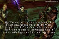 God, it'd be dangerous for my Warden, Hawke, & Inquisitor to all be in the same room the way I play them.