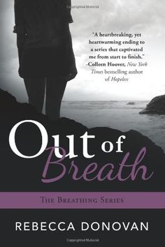 Out Of Breath (The Breathing Series, #3) by Rebecca Donovan, http://www.amazon.com/