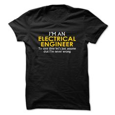 Electrical Engineer assume I'm never wrong T-Shirts, Hoodies. CHECK PRICE ==► https://www.sunfrog.com/Funny/Electrical-Engineer-assume-Im-never-wrong-Black.html?id=41382