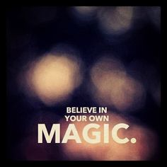 Have faith in you. Believe, only you can change your wold.