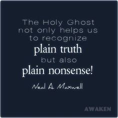 "The Holy Ghost also helps us recognize plain nonsense. -Elder Neal A. Maxwell ""Behold the Enemy is Combined"" CV lick through for full talk Gospel Quotes, Lds Quotes, Uplifting Quotes, Religious Quotes, Quotable Quotes, Discernment Quotes, Prophet Quotes, Humor Quotes, Spiritual Thoughts"