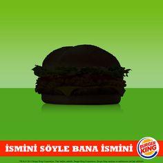 Sakin ol Burger King'çi! Sen biliyorsun bu lezzetin adını :)