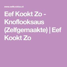 Eef Kookt Zo - Knoflooksaus (Zelfgemaakte) | Eef Kookt Zo