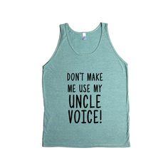 Don't Make Me Use My Uncle Voice Uncles Dad Dads Father Fathers Children Kids Parent Parents Parenting Unisex Adult T Shirt SGAL3 Men's Tank