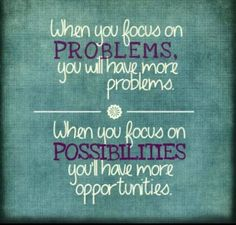 I think this is so true! Stop focusing on the negative and think about the positive.